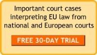 FREE TRIAL for EUbusiness readers - Caselex brings you Supreme Court cases linked to Community law from national and European Courts
